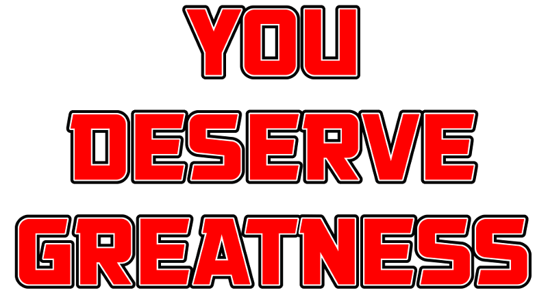 You Deserve Greatness